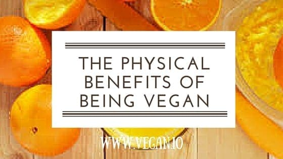 The Physical Benefits of Being Vegan